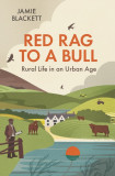 Red Rag to a Bull: Rural Life in an Urban Age