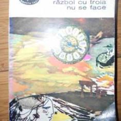 Razboi Cu Troia Nu Se Face - J. Giraudoux ,537106