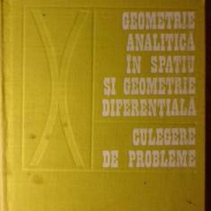 GEOMETRIE ANALITICA IN SPATIU SI GEOMETRIE DIFERENTIALA. CULEGERE DE PROBLEME -