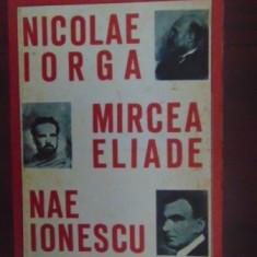 Nicolae Iorga, Mircea Eliade, Nae Ionescu-Valeriu Rapeanu