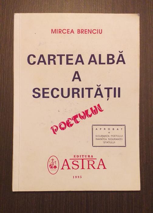 CARTEA ALBA A SECURITATII POETULUI - MIRCEA BRENCIU