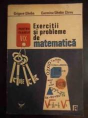 EXERCITII SI PROBLEME DE MATEMATICA de GRIGORE GHEBA , LUCRETIA GHEBA , CARMINA GHEBA 1991 foto