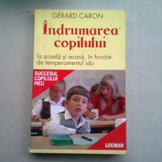 INDRUMAREA COPILULUI LA SCOALA SI ACASA, IN FUNCTIE DE TEMPERAMENTUL SAU - GERARD CARON