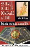 Sistemul ocult de dominare a lumii. Istoria secreta a umanitatii - Os. Kuhlen