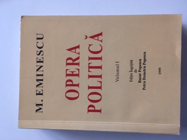 EMINESCU, OPERA POLITICA,VOL.1 REPRODUCE EDITIA 1941 INGRIJITA DE I. CRETU