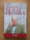 UN SECOL CU NEAGU DJUVARA- GEORGE RADULESCU, r4f