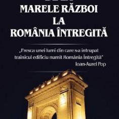 De la Marele Razboi la Romania intregita - Liviu Maior