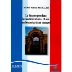 La France pendant les cohabitations, et son parlementarisme manqué - Marius Mircea MITRACHE