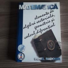 Elemente de algebra vectoriala, geometrie analitica si calcul diferential