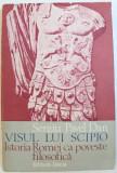 VISUL LUI SCIPIO , ISTORIA ROMEI CA POVESTE FILOSOFICA de SERGIU PAVEL DAN , 1983