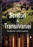 Scriitori ai Transilvaniei 1949-2014. Dicționar critic ilustrat