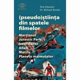 Cumpara ieftin Pseudo-Stiinta din spatele filmelor. Martianul, Jurassic Park, Interstellar, Alien, Matrix, Planeta maimutelor/Rick Edwards, Michael Brooks