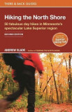 Hiking the North Shore: 50 Fabulous Day Hikes in Minnesota's Spectacular Lake Superior Region