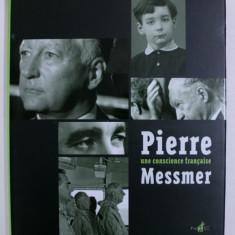 PIERRE MESSMER - UNE CONSCIENCE FRANCAISE par ROMAIN MAZENOD , 2008