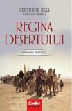 Regina desertului. O femeie in Arabia/Gertrude Bell, Georgina Howell, Corint