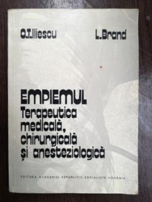 Empiemul terapeutica medicala, chirurgicala si anesteziolgica - O. T. Iliescu, I. Brand foto