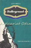 Talleyrand. Sfinxul Neinteles - Jean Orieux