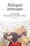 Dialoguri intrerupte: Corespondenta Mircea Eliade-Ioan Petru Culianu | Mircea Eliade, Ioan Petru Culianu