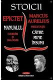 Cumpara ieftin Stoicii. Manualul, meditatii catre mine insumi/Epictet si Marc Aurelius