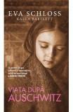 Viata dupa Auschwitz - Eva Schloss, Karen Bartlett