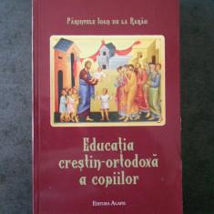 PARINTELE IOAN DE LA RARAU - EDUCATIA CRESTIN ORTODOXA A COPIILOR