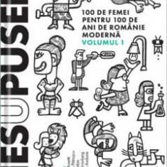 Nesupusele 100 de femei pentru 100 de ani de Romania moderna A. ROSETTI, ANDONE