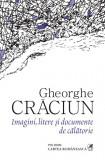 Imagini, litere si documente de calatorie | Gheorghe Craciun