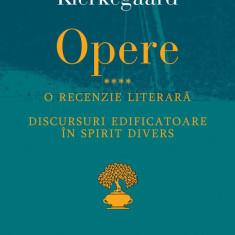 Opere IV.o recenzie literara.discursuri edificatoare in spirit divers | Soren Kierkegaard