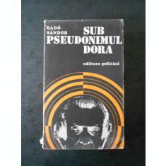 RADOSANDOR - SUB PSEUDONIMUL DORA