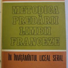 METODICA PREDARII LIMBII FRANCEZE IN INVATAMANTUL LICEAL SERAL de MARIANA NEGULESCU , 1982