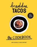 Breddos Tacos: The Cookbook: Epic Edible Plates