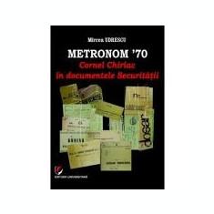 Metronom '70. Cornel Chiriac in documentele Securitatii - Mircea Udrescu