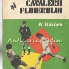 Fotbalul Si Cavalerii Fluierului - Nicolae Rainea
