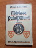 Mihail sadoveanu - maria-sa puiul padurii - din anul 1931