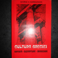 GEORGE D. HURMUZIADIS - CULTURA GRECIEI. ANTICA, BIZANTINA, MODERNA
