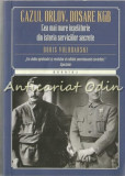 Cumpara ieftin Cazul Orlov. Dosare KGB - Boris Volodarski