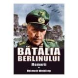 Batalia Berlinului. Memorii Volumul 1 - Helmuth Weidling