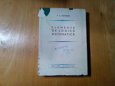 ELEMENTE DE LOGICA MATEMATICA - P. S. Novikov - 1966, 383 p.; tiraj: 4000 ex. foto