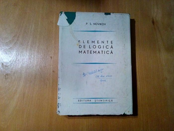 ELEMENTE DE LOGICA MATEMATICA - P. S. Novikov - 1966, 383 p.; tiraj: 4000 ex.