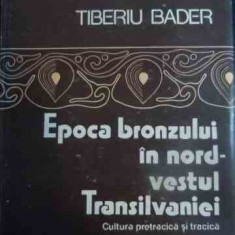 Epoca Bronzului In Nord-vestul Transilvaniei - Tiberiu Bader ,545805
