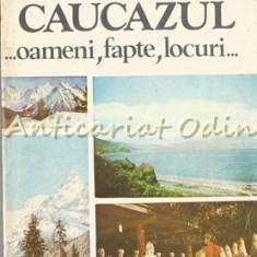 Caucazul. Oameni, Fapte, Locuri - Ioan Stancescu