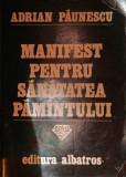 MANIFEST PENTRU SANATATEA PAMANTULUI - ADRIAN PAUNESCU, Albatros