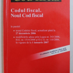 CODUL FISCAL . NOUL COD FISCAL , EDITIA A 3 -A , ACTUALIZATA LA 27 DECEMBRIE 2006