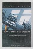 LUMINA MINTII PRIN CREDINTA - CUM SA REUSESTI LA EXAMENE de HORATIU SASU , 2005