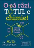 O sa razi, totul e chimie!/Dr Mai thi Gguyen-Kim
