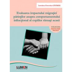 Evaluarea impactului migratiei parintilor asupra comportamentului infractional al copiilor ramasi acasa - Loredana Florentina CATARAU