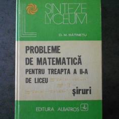 D. M. BATINETU - PROBLEME DE MATEMATICA PENTRU TREAPTA a II-a DE LICEU. SIRURI