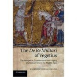 The De Re Militari of Vegetius: The Reception, Transmission and Legacy of a Roman Text in the Middle Ages - Christopher Allmand