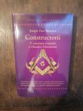 Constructorii. O cercetare a istoriei și filosofiei Masoneriei -Joseph F. Newton