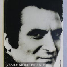 VASILE MOLDOVEANU - UN TENOR ROMAN PE PATRU CONTINENTE , PASIUNE SI CREDINTA de IOANA DIACONESCU , 2011